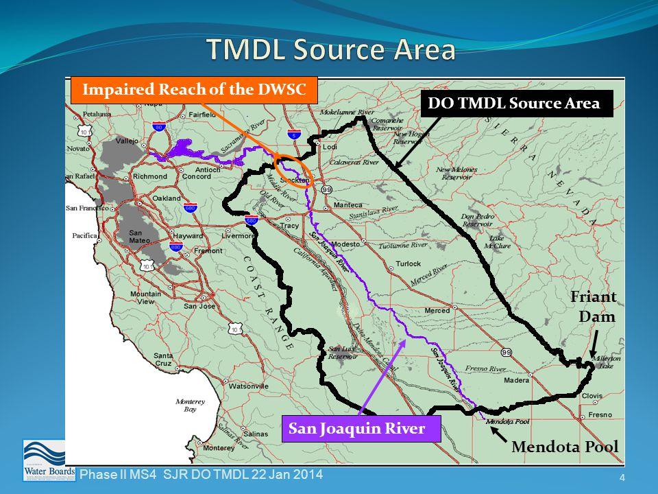 Phase II MS4 SJR DO TMDL 22 Jan 2014 4 DO TMDL Source Area Impaired Reach of the DWSC San Joaquin River Friant Dam Mendota Pool