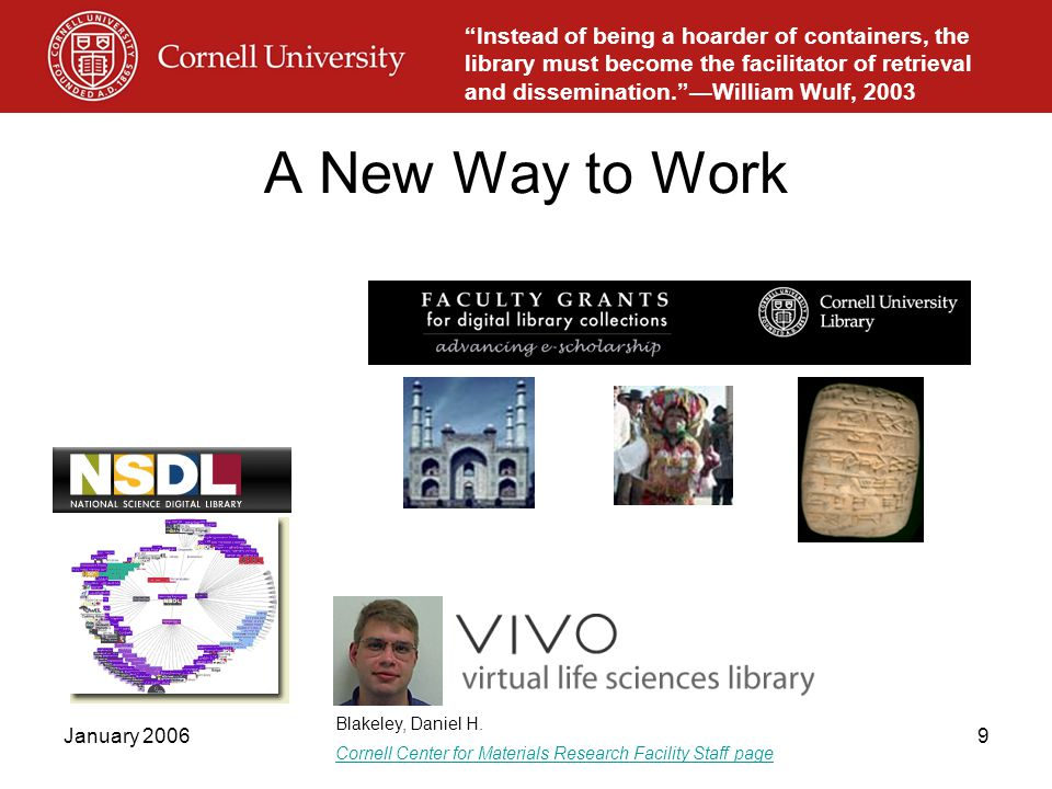January 200610 Making Library Collections and Services Visible Library must be where the users' eyes are –Interconnections, interoperability, and information delivery Offsite storage and the challenge to browsing Partnerships, partnerships, partnerships Much more robust and interconnected discovery and content delivery systems 2 ½ cheers for Google. --Paul Duguid, May 5 2003, Cornell University