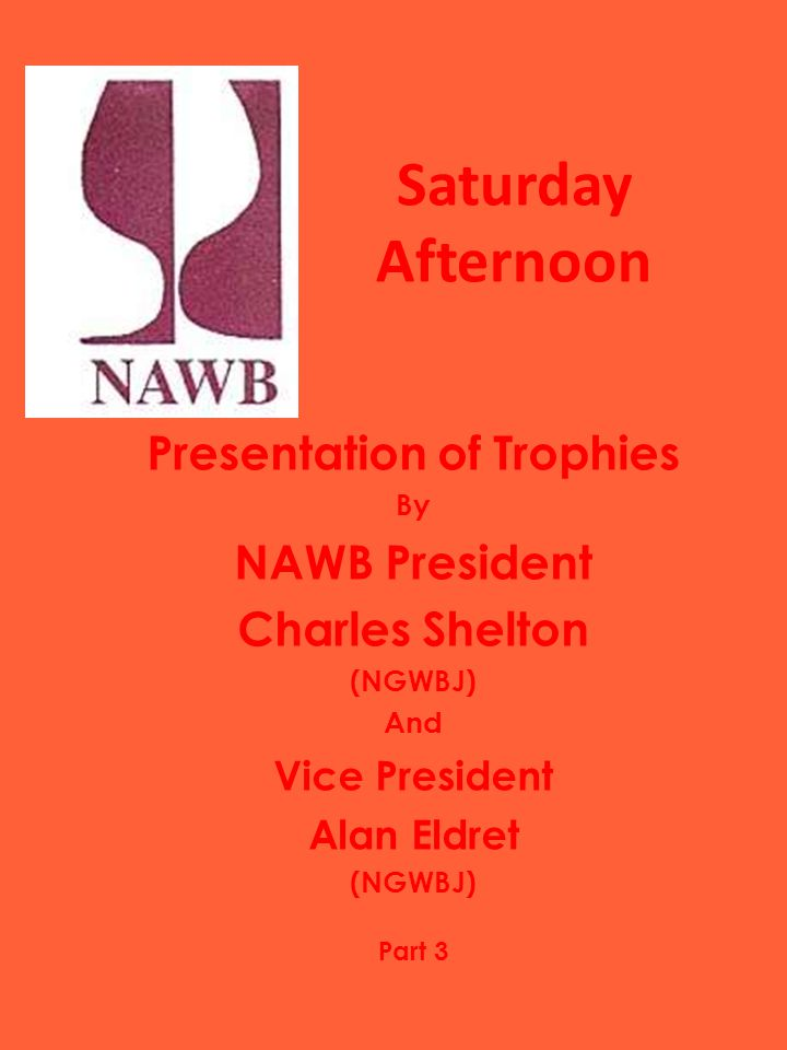 Saturday Afternoon Presentation of Trophies By NAWB President Charles Shelton (NGWBJ) And Vice President Alan Eldret (NGWBJ) Part 3