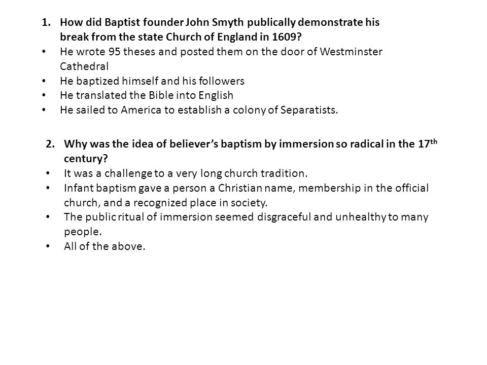 1.How did Baptist founder John Smyth publically demonstrate his break from the state Church of England in 1609.