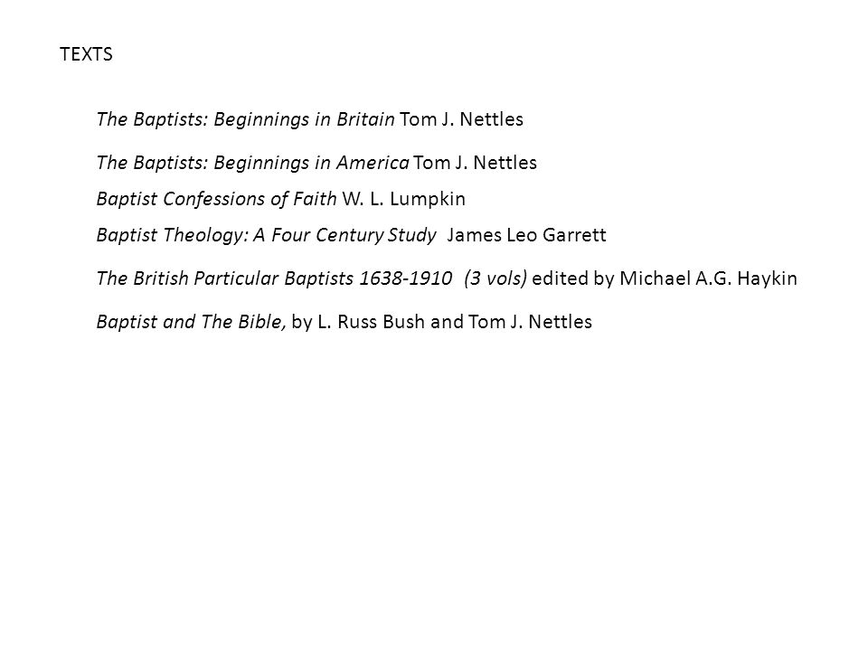 TEXTS The Baptists: Beginnings in Britain Tom J. Nettles The Baptists: Beginnings in America Tom J.