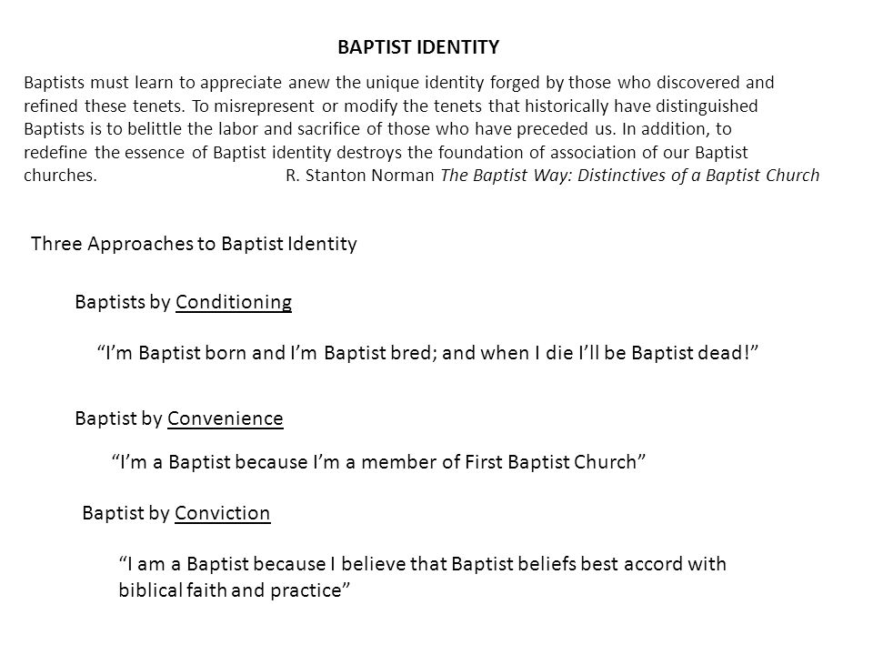 Baptists must learn to appreciate anew the unique identity forged by those who discovered and refined these tenets.