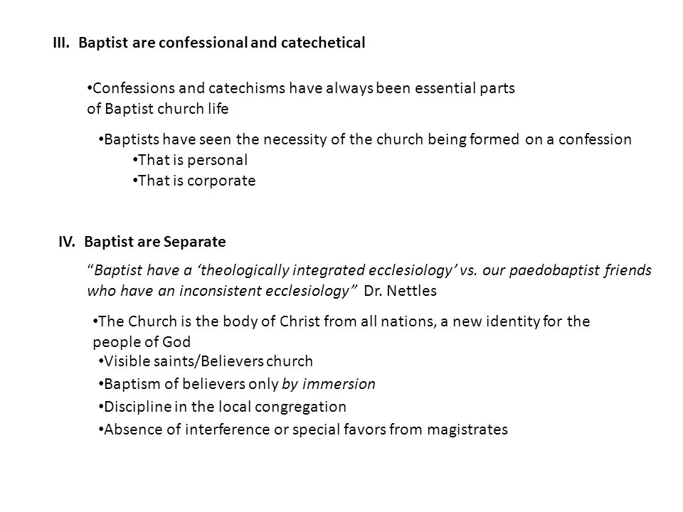 III. Baptist are confessional and catechetical Confessions and catechisms have always been essential parts of Baptist church life Baptists have seen t