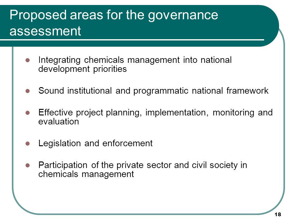 Proposed areas for the governance assessment Integrating chemicals management into national development priorities Sound institutional and programmati