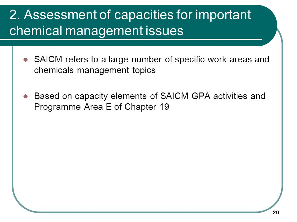 2. Assessment of capacities for important chemical management issues SAICM refers to a large number of specific work areas and chemicals management to
