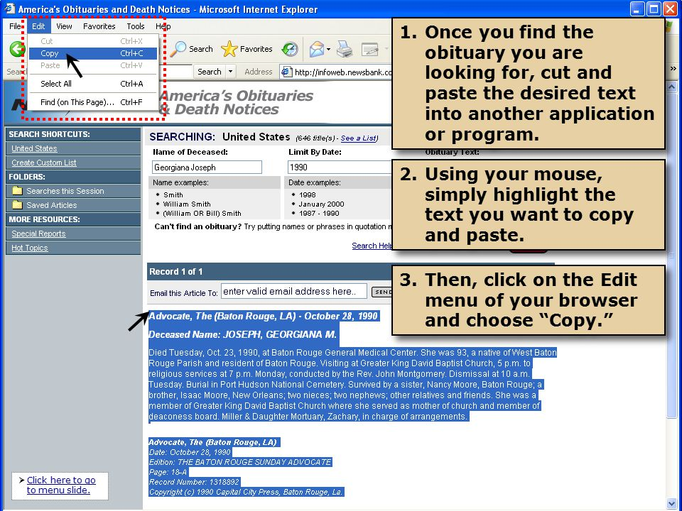 1.Once you find the obituary you are looking for, cut and paste the desired text into another application or program.