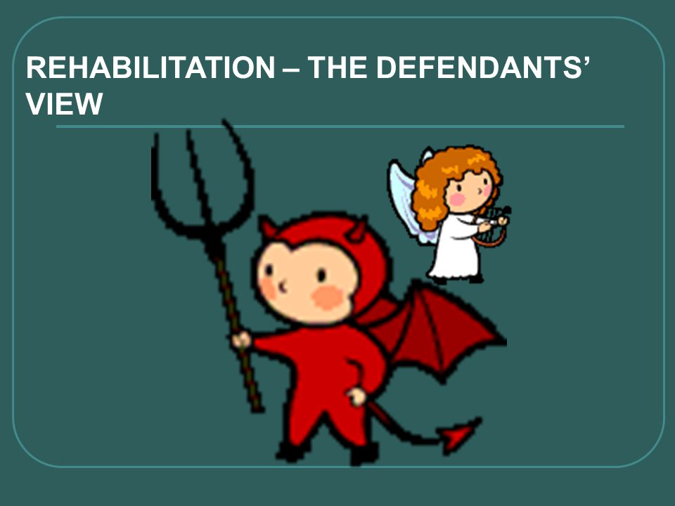 REHABILITATION – THE DEFENDANTS' VIEW