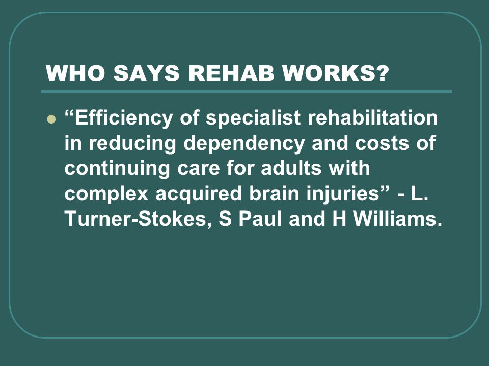 WHO SAYS REHAB WORKS.