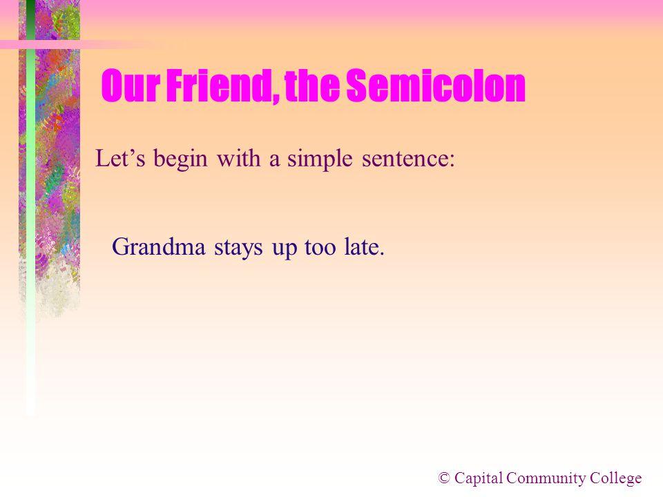 © Capital Community College Our Friend, the Semicolon