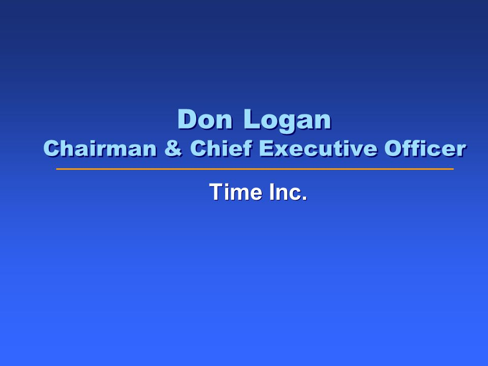 Don Logan Chairman & Chief Executive Officer Time Inc.