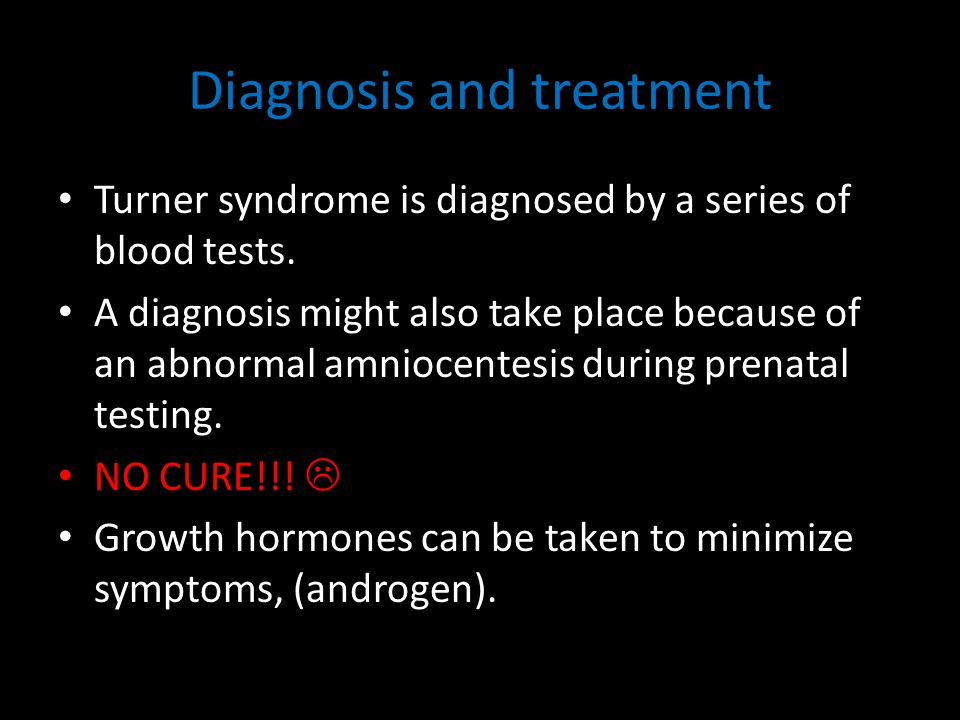 Diagnosis and treatment Turner syndrome is diagnosed by a series of blood tests. A diagnosis might also take place because of an abnormal amniocentesi