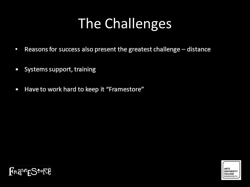 "The Challenges Reasons for success also present the greatest challenge – distance Systems support, training Have to work hard to keep it ""Framestore"""