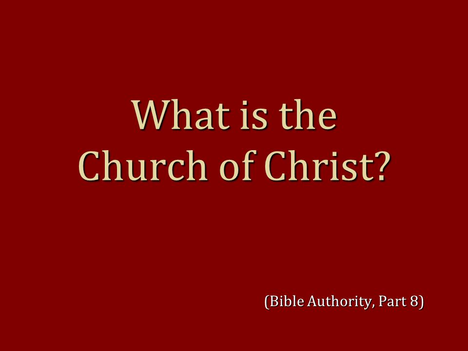 What is the Church of Christ (Bible Authority, Part 8)