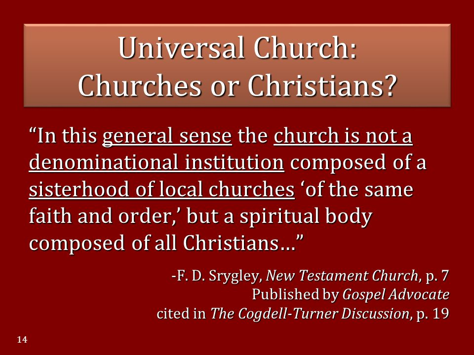 """""""In this general sense the church is not a denominational institution composed of a sisterhood of local churches 'of the same faith and order,' but a"""