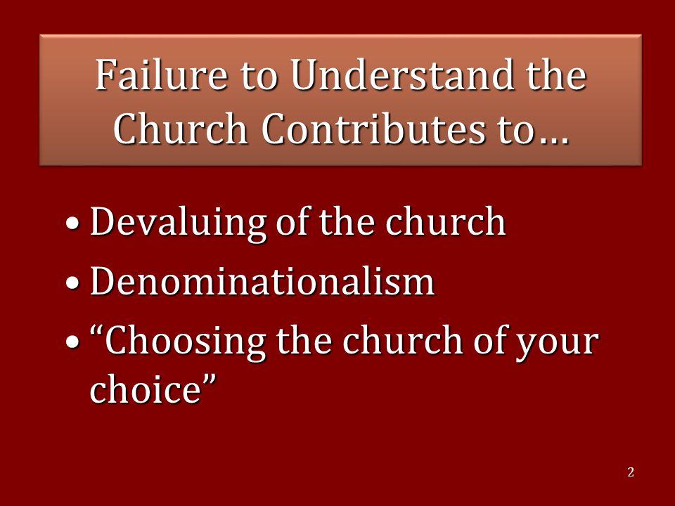 "2 Failure to Understand the Church Contributes to… Devaluing of the churchDevaluing of the church DenominationalismDenominationalism ""Choosing the chu"