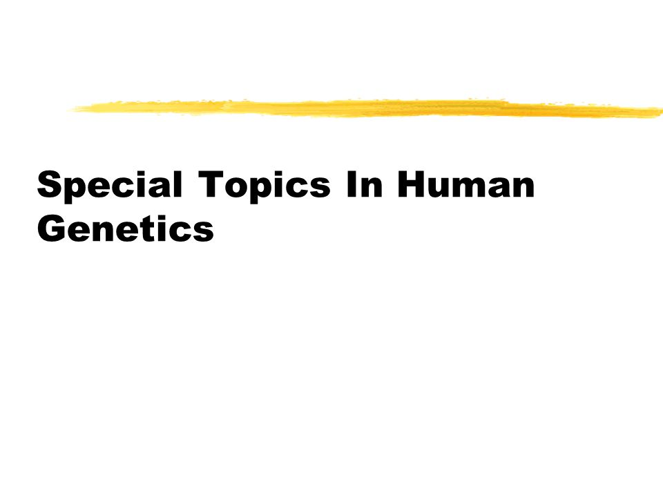 Special Topics In Human Genetics