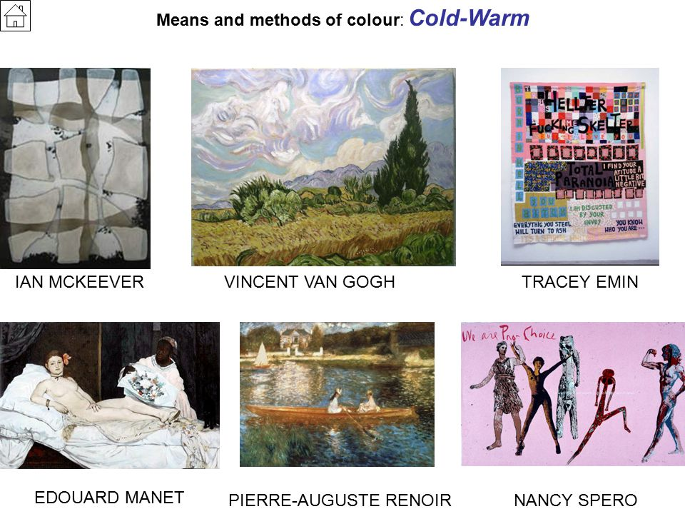 Means and methods of colour: Cold-Warm IAN MCKEEVERVINCENT VAN GOGHTRACEY EMIN EDOUARD MANET NANCY SPEROPIERRE-AUGUSTE RENOIR