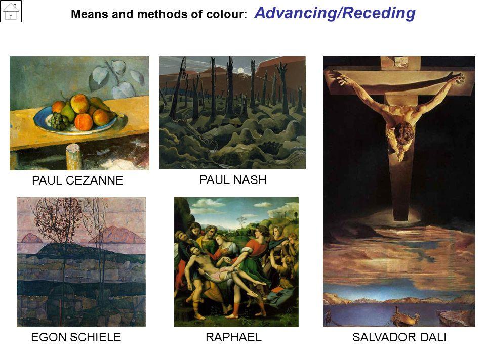 Means and methods of colour: Advancing/Receding PAUL CEZANNE RAPHAEL EGON SCHIELE PAUL NASH SALVADOR DALI
