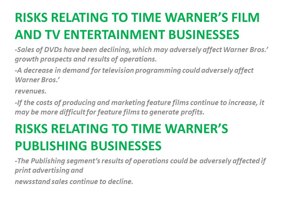 RISKS RELATING TO TIME WARNER'S FILM AND TV ENTERTAINMENT BUSINESSES -Sales of DVDs have been declining, which may adversely affect Warner Bros.' growth prospects and results of operations.
