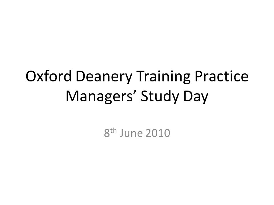Oxford Deanery Training Practice Managers' Study Day 8 th June 2010
