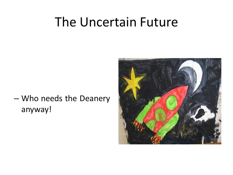 The Uncertain Future – Who needs the Deanery anyway!
