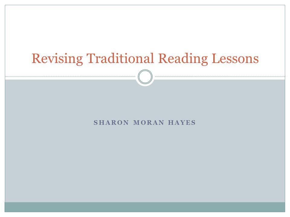 SHARON MORAN HAYES Revising Traditional Reading Lessons