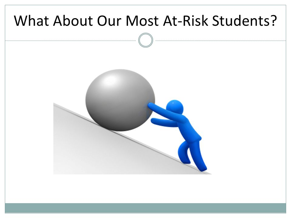 What About Our Most At-Risk Students?