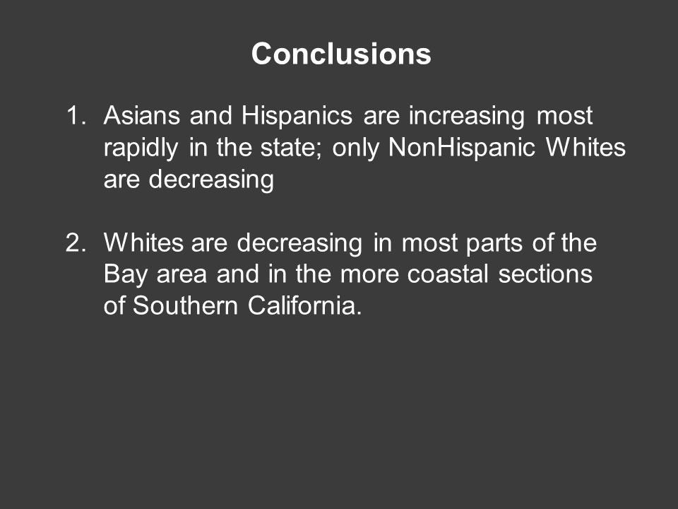 1.Asians and Hispanics are increasing most rapidly in the state; only NonHispanic Whites are decreasing 2. Whites are decreasing in most parts of the