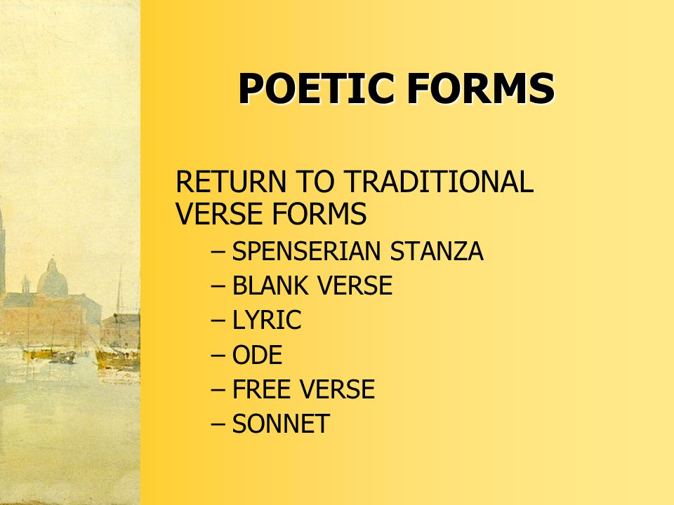 POETIC FORMS RETURN TO TRADITIONAL VERSE FORMS –SPENSERIAN STANZA –BLANK VERSE –LYRIC –ODE –FREE VERSE –SONNET