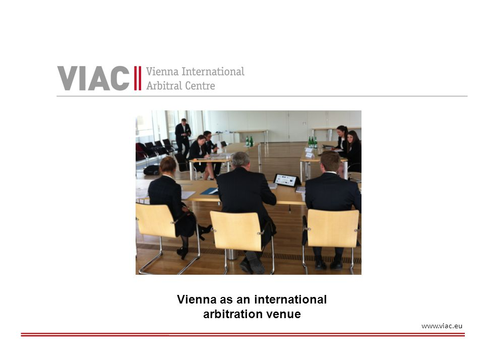 """Folie 2 Vienna International Arbitral Centre – The new Vienna Rules 2013 VIAC Founded in 1975 Jurisdiction:  one of the parties has its place of business or usual residence outside Austria; or  disputes of an """"international character about 1,500 disputes since its formation"""