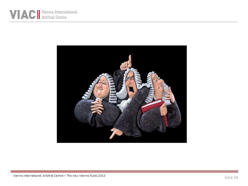 Folie 34 Vienna International Arbitral Centre – The new Vienna Rules 2013