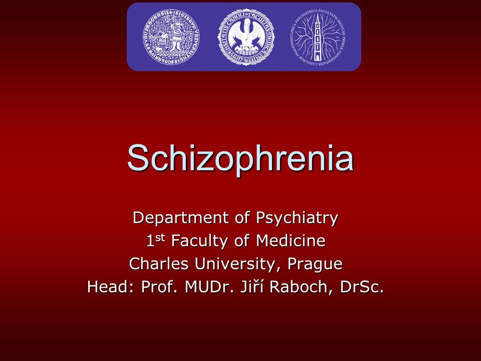 Schizophrenia Department of Psychiatry 1 st Faculty of Medicine Charles University, Prague Head: Prof. MUDr. Jiří Raboch, DrSc.