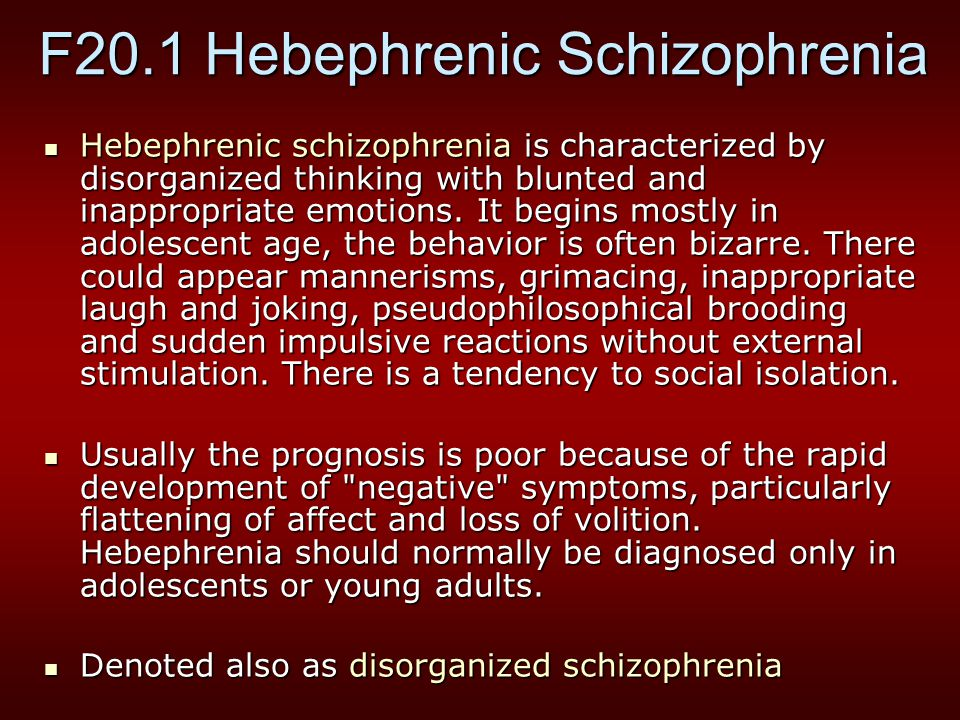 F20.1 Hebephrenic Schizophrenia Hebephrenic schizophrenia is characterized by disorganized thinking with blunted and inappropriate emotions.