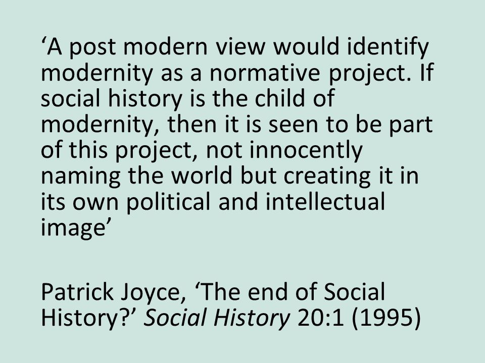 'A post modern view would identify modernity as a normative project.