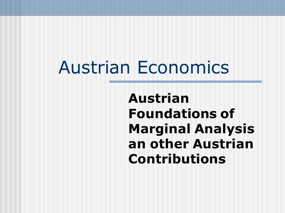 Austrian Economics Austrian Foundations of Marginal Analysis an other Austrian Contributions