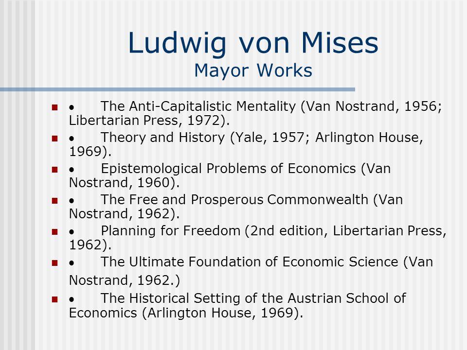 Ludwig von Mises Mayor Works  The Anti-Capitalistic Mentality (Van Nostrand, 1956; Libertarian Press, 1972).