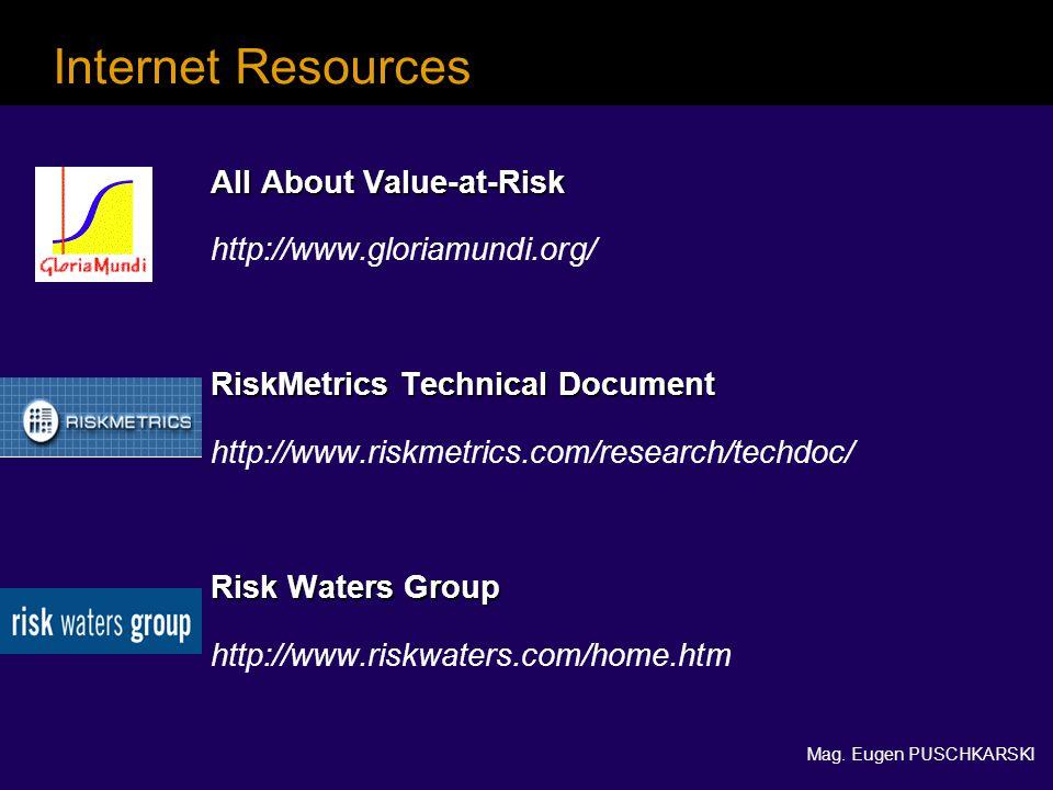 Mag. Eugen PUSCHKARSKI Internet Resources All About Value-at-Risk http://www.gloriamundi.org/ RiskMetrics Technical Document http://www.riskmetrics.co