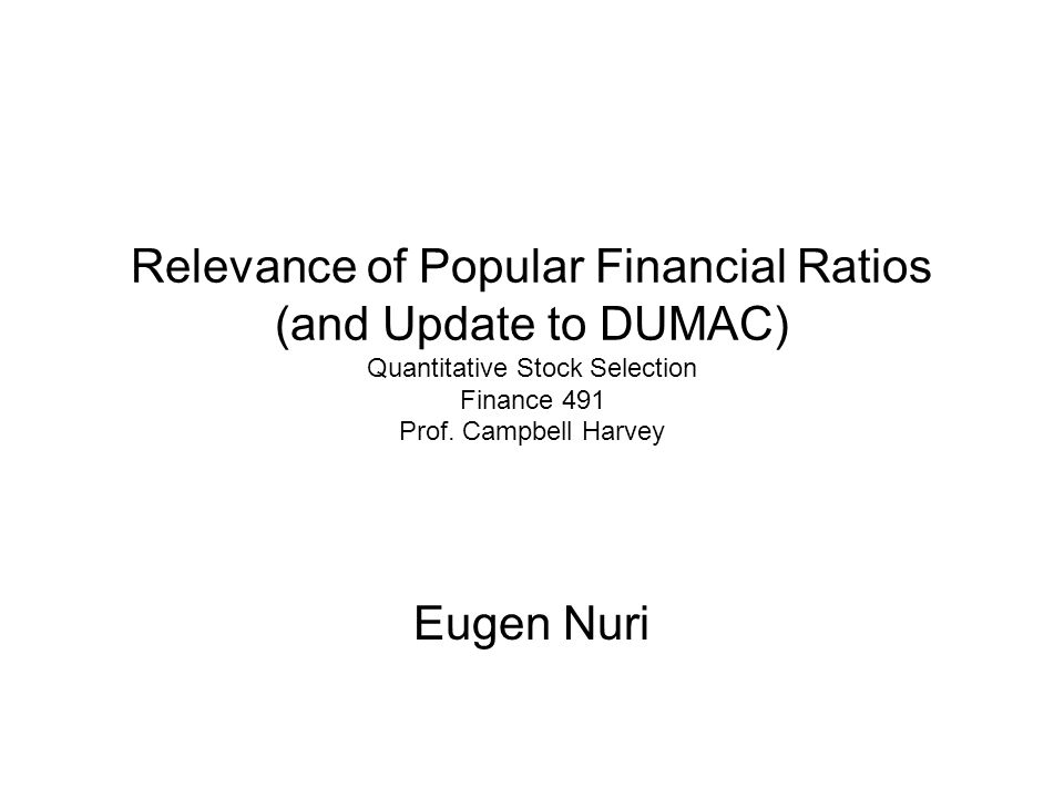 Relevance of Popular Financial Ratios (and Update to DUMAC) Quantitative Stock Selection Finance 491 Prof.