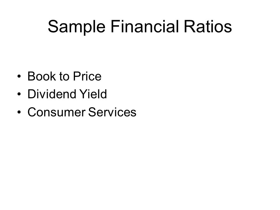 Sample Financial Ratios Book to Price Dividend Yield Consumer Services