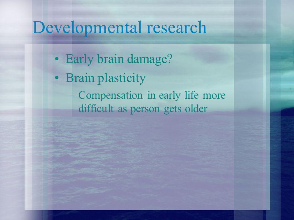 Developmental research Early brain damage.