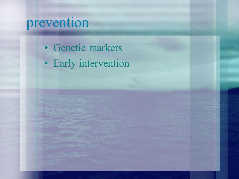 prevention Genetic markers Early intervention