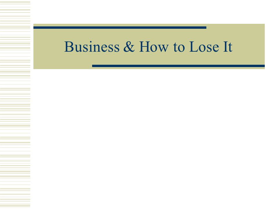 Business & How to Lose It