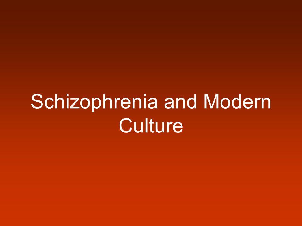 Schizophrenia and Modern Culture