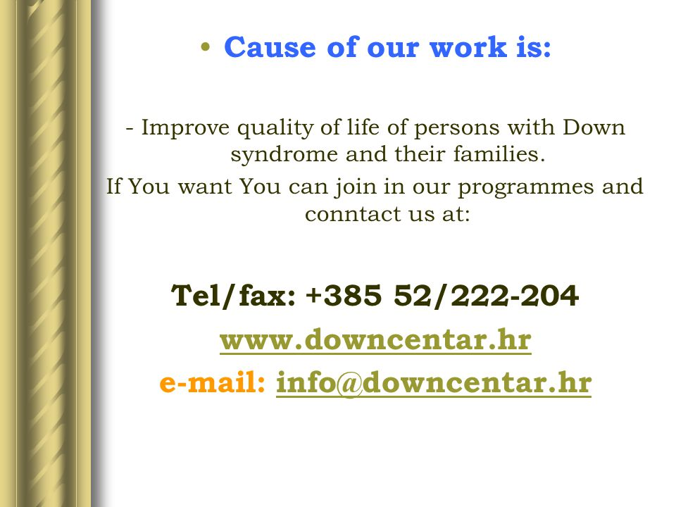 Cause of our work is: - Improve quality of life of persons with Down syndrome and their families.