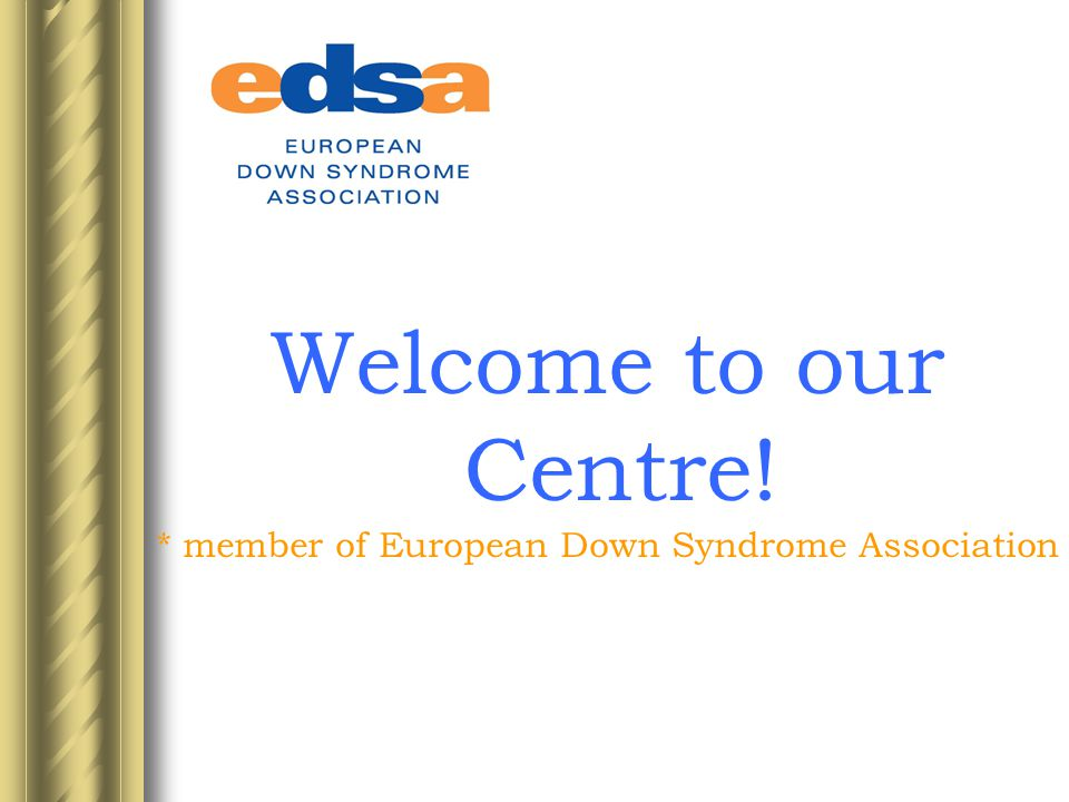 Welcome to our Centre! * member of European Down Syndrome Association