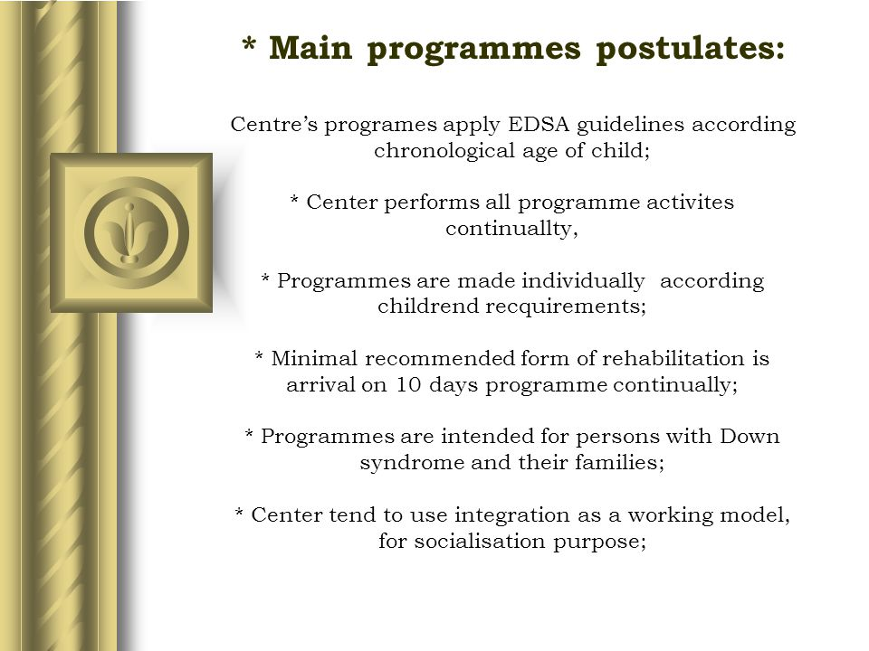 Centre's programes apply EDSA guidelines according chronological age of child; * Center performs all programme activites continuallty, * Programmes ar