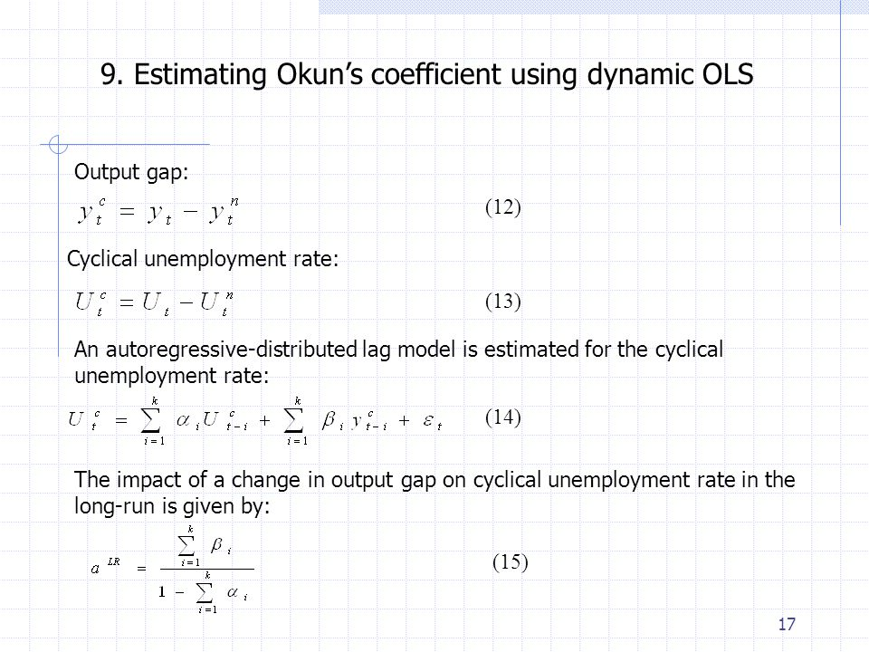 17 9. Estimating Okun's coefficient using dynamic OLS Output gap: Cyclical unemployment rate: An autoregressive-distributed lag model is estimated for