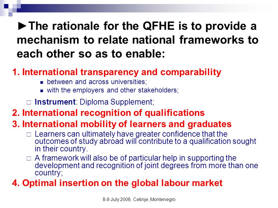 8-9 July 2008, Cetinje, Montenegro ►The rationale for the QFHE is to provide a mechanism to relate national frameworks to each other so as to enable: 1.