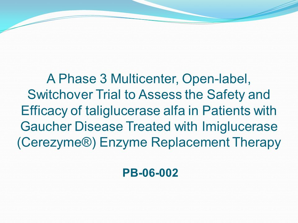 A Phase 3 Multicenter, Open-label, Switchover Trial to Assess the Safety and Efficacy of taliglucerase alfa in Patients with Gaucher Disease Treated with Imiglucerase (Cerezyme®) Enzyme Replacement Therapy PB-06-002