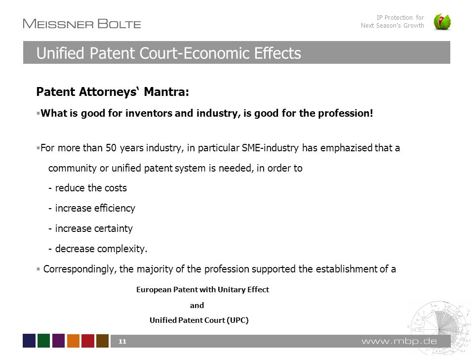 IP Protection for Next Season's Growth Unified Patent Court-Economic Effects 11 Patent Attorneys' Mantra:  What is good for inventors and industry, i